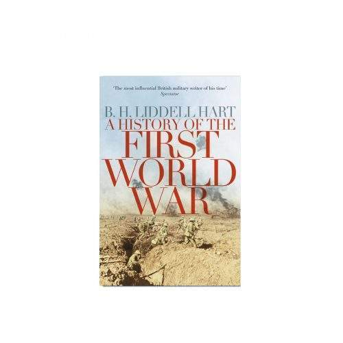 A HISTORY OF THE FIRST WORLD WAR BY B H LIDDELL HART