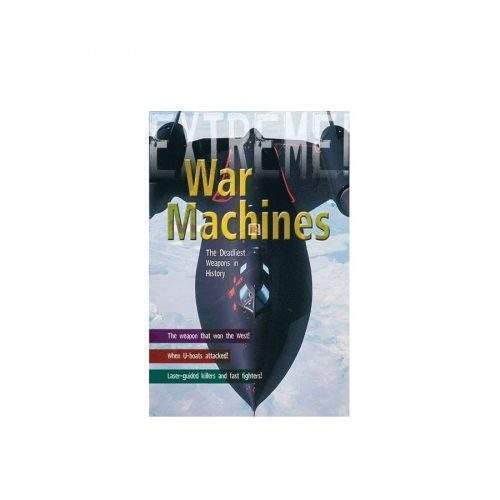 WAR MACHINES THE DEADLIEST WEAPONS IN HISTORY BY MARTIN DOUGHERTY