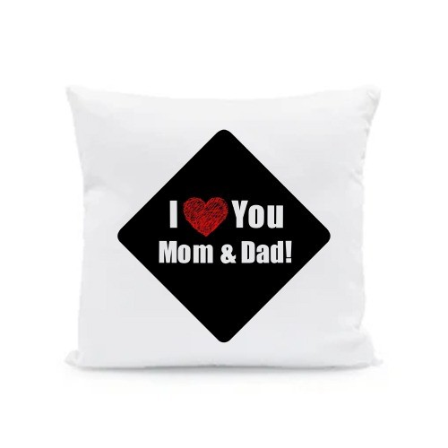 I LOVE YOU MOM AND DAD CUSHION