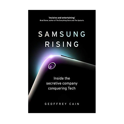 SAMSUNG RISING INSIDE THE SECRETIVE COMPANY CONQUERING TECH BY GEOFFREY CAIN